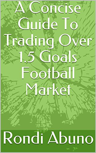 A Concise Guide To Trading Over 1.5 Goals Football Market di Rondi Abuno