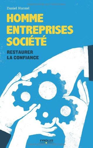 Homme, entreprises, socit: Restaurer la confiance.