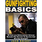 Gunfighting Basics: 30-Year Law Enforcement Veteran Reveals The Secrets To Survive And Win Any Gunfight! (English Edition)