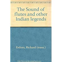The Sound of flutes and other Indian legends by Richard (trans.) Erdoes (1976-08-01)