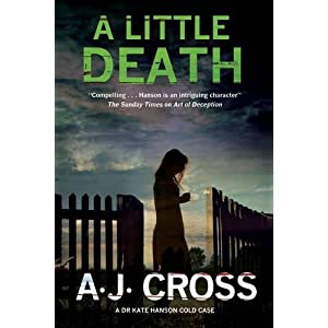 A Little Death: A Forensic Cold-Case Mystery Featuring Dr Kate Hanson (A Kate Hanson Mystery)
