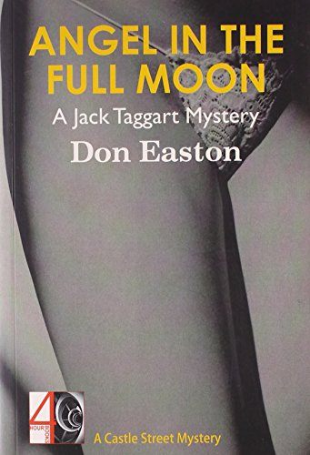 Angel In The Full Moon: A Jack Taggart Mystery [Paperback] [Jan 01, 2013] Don Easton [Paperback] [Jan 01, 2017] Don Easton