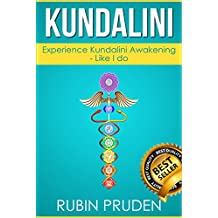 Kundalini: The Secret Steps to Experiencing Kundalini Awakening (Kundalini Awakening, Chakras, Kundalini Yoga Book 1) (English Edition)