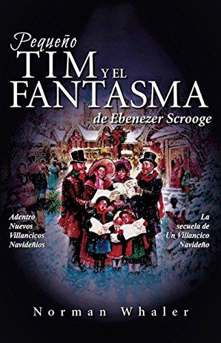 Pequeño Tim y el Fantasma de Ebenezer Scrooge: La secuela de Un Villancico Navideño por Norman Whaler