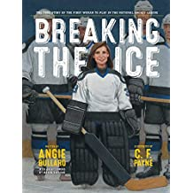 Breaking the Ice: The True Story of the First Woman to Play in the National Hockey League (English Edition)