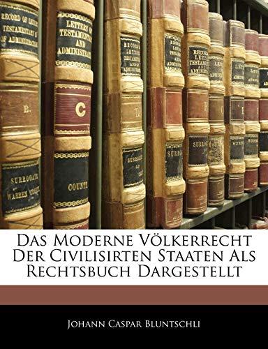 Das Moderne Völkerrecht Der Civilisirten Staaten Als Rechtsbuch Dargestellt