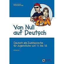 Von Null auf Deutsch: Deutsch als Zweitsprache für Jugendliche von 11 bis 15 - Europäischer Referenzrahmen: A1. Übungsbuch mit Lösungsschlüssel