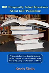 301 Frequently Asked Questions about Self-Publishing: Answers to Common Questions about Self-Publishing, Print-On-Demand, Book Marketing, Using Createspace and More by Kevin Sivils (2010-09-11)