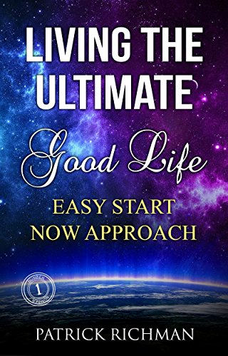 """LIVING THE ULTIMATE GOOD LIFE: """"EASY START NOW APPROACH"""" To  Ultimate Good Life (English Edition)"""