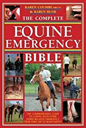 The Complete Equine Emergency Bible: The Comprehensive Guide to Coping With Every Horse-Related Emergency From First Aid to Road Safety by Karen Coumbe (2006-11-25)