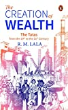 The Creation of Wealth: The Tatas from the 19th to the 21st Century