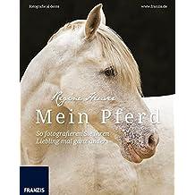 Mein Pferd - So fotografieren Sie Ihren Liebling mal ganz anders: Fotografie al dente