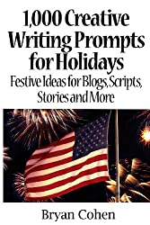 1,000 Creative Writing Prompts for Holidays: Festive Ideas for Blogs, Scripts, Stories and More
