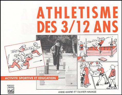 Athlétisme des 3/12 ans : Activité sportive et éducation par Anne-Marie Havage