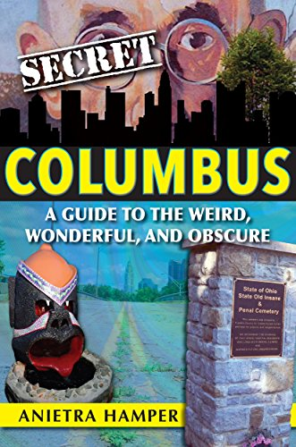Secret Columbus: A Guide to the Weird, Wonderful, and Obscure (English Edition)