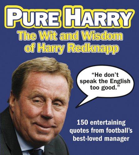 Pure Harry: The Wit and Wisdom of Harry Redknapp por Bernie Friend
