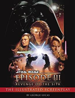 Revenge of the Sith: Illustrated Screenplay: Star Wars: Episode III (Star Wars - Legends) by [Lucas, George]