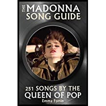 The Madonna Song Guide: 251 Songs By The Queen Of Pop