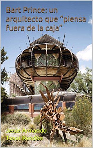 """Bart Prince: un arquitecto que """"piensa fuera de la caja"""" por Jesús Armando Tovar Rendón"""