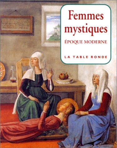 Femmes mystiques : Epoque moderne, XVe-XVIIIe siècles