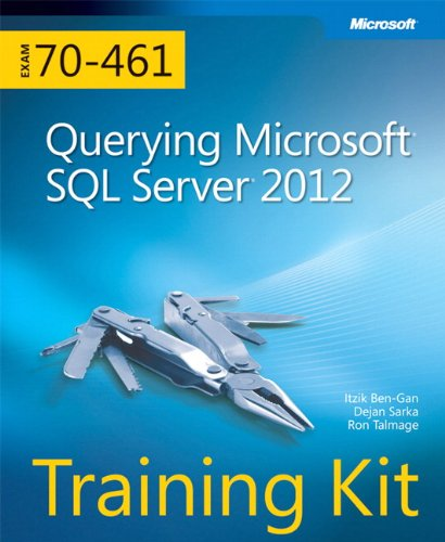 Querying Microsoft (R) SQL Server (R) 2012: Training Kit (Exam 70-461)