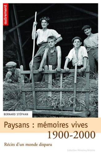 Paysans : mémoires vives : Récits d'un monde disparu, 1900-2000