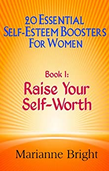 Raise Your Self-Worth: 20 Essential Self-Esteem Boosters for Women Book 1 by [Bright, Marianne]