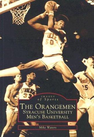 The Orangemen: Syracuse University Men's Basketball (Images of Sports)