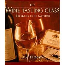 The Wine-Tasting Class, the Wine-Tasting Class Notebook: Expertise in 12 Tastings