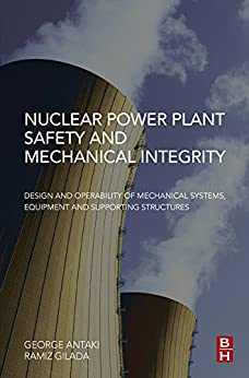 Nuclear Power Plant Safety And Mechanical Integrity: Design And Operability Of Mechanical Systems, Equipment And Supporting Structures por George Antaki epub