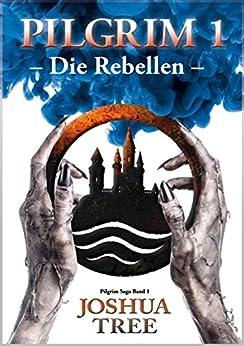 Pilgrim 1 - Die Rebellen: Band 1 der Pilgrim Saga (Fantasy) (German Edition) by [Tree, Joshua]