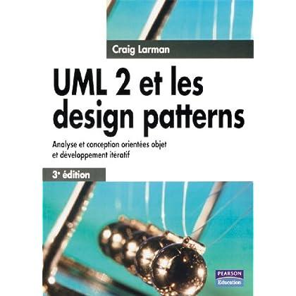 UML 2 et les design patterns: Analyse et conception orientées objet et développement itératif