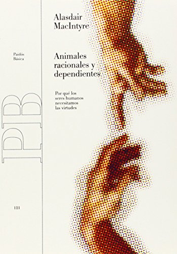 Portada del libro Animales racionales y dependientes: Por qué los seres humanos necesitamos las virtudes (Básica)