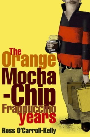Ross O'Carroll-Kelly: The Orange Mocha-Chip Frappuccino Years by Howard, Paul (2003) Paperback