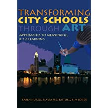 Transforming City Schools Through Art: Approaches to Meaningful K–12 Learning