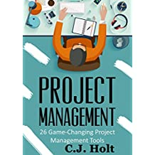 Project Management: 26 Game-Changing Project Management Tools (Project Management, PMP, Project Management Body of Knowledge) (English Edition)
