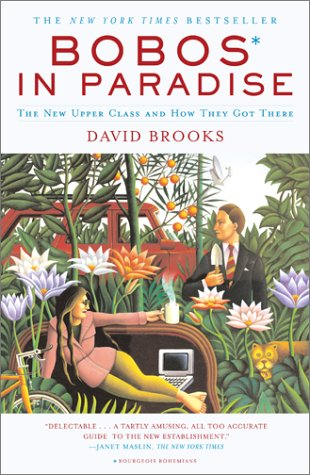[(Bobos in Paradise: The New Upper Class and How They Got There)] [Author: David Brooks] published on (August, 2001)