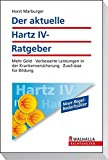 Der aktuelle Hartz IV-Ratgeber: Mehr Geld - Verbesserte Leistungen in der Krankenversicherung - Zuschüsse für Bildung