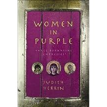 Women in Purple: Three Byzantine Empresses