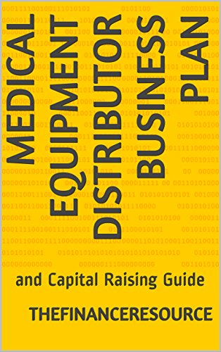 Medical Equipment Distributor Business Plan: and Capital Raising Guide (English