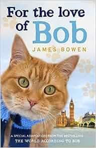 For the Love of Bob: Amazon.co.uk: James Bowen