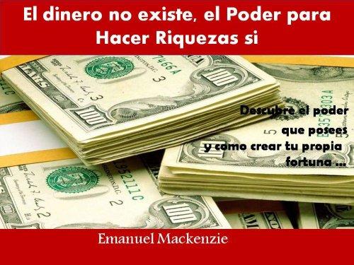 El dinero no existe,el Poder para Hacer Riquezas si por Emanuel Mackenzie
