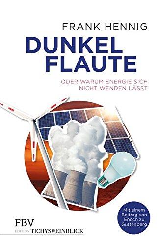Dunkelflaute: oder Warum Energie sich nicht wenden lässt (Edition Tichys Einblick)
