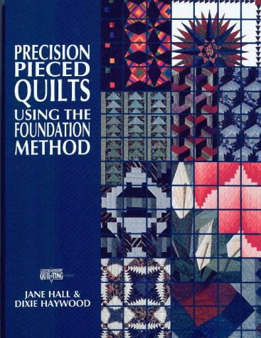 Precision Piece Quilts Using the Foundation Method (Contemporary Quilting) por Jane Hall