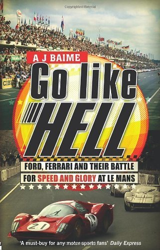 Go Like Hell: Ford. Ferrari and their Battle for Speed and Glory at Le Mans by Baime. A J ( 2010 ) Paperback