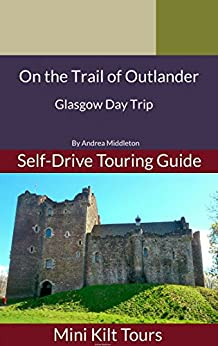 On The Trail of Outlander Glasgow Day Trip by [Middleton, Andrea]
