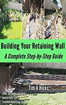 Building Your Retaining Wall: A Complete Step-by-Step Guide (English Edition) par [Hicks, Tim A.]
