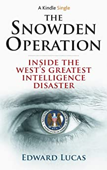 The Snowden Operation: Inside the West's Greatest Intelligence Disaster (Kindle Single) by [Lucas, Edward]