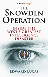 The Snowden Operation: Inside the West's Greatest Intelligence Disaster (Kindle Single) (English Edition)