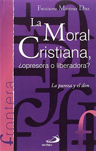 Descargar Libro La moral cristiana, ¿opresora o liberadora?: La pureza y el don (Frontera) de Felicísimo Martínez Díaz